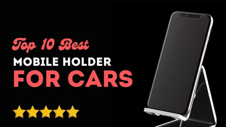 Top 10 Best mobile holder for car